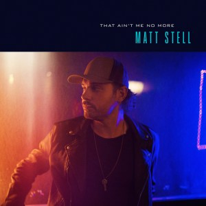 That Ain't Me No More – Matt Stell